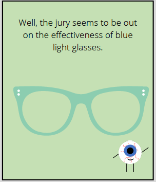 Comic says: Well, the jury seems to be out on the effectiveness of blue light glasses.